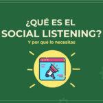 ¿Qué es el social listening y en qué beneficia a mi negocio?