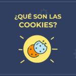 ¿Sabes qué son las Cookies y para qué se utilizan?
