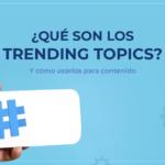 ¿Qué es un trending topic y cómo utilizarlo?